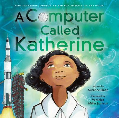 Click for more detail about A Computer Called Katherine: How Katherine Johnson Helped Put America on the Moon by Suzanne Slade