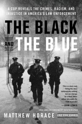 Click for more detail about The Black and the Blue: A Cop Reveals the Crimes, Racism, and Injustice in America's Law Enforcement by Matthew Horace and Ron Harris