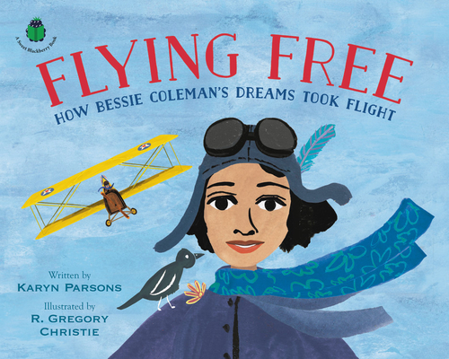 Click for more detail about Flying Free: How Bessie Coleman's Dreams Took Flight by Karyn Parsons