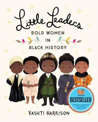 Click for more detail about Little Leaders: Bold Women in Black History by Vashti Harrison