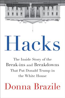 Click for more detail about Hacks: The Inside Story of the Break-ins and Breakdowns That Put Donald Trump in the White House by Donna L. Brazile