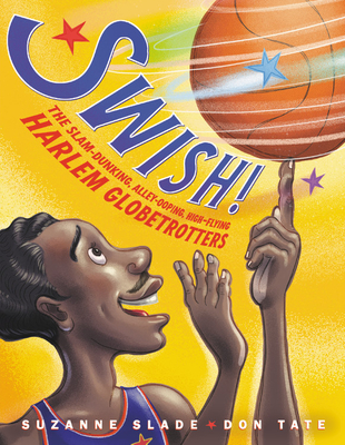 Click for more detail about Swish!: The Slam-Dunking, Alley-Ooping, High-Flying Harlem Globetrotters by Suzanne Slade