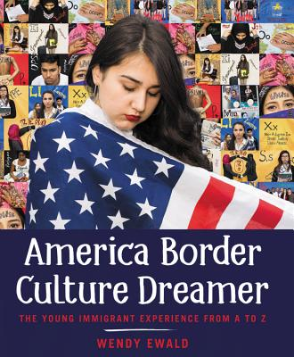 book cover America Border Culture Dreamer: The Young Immigrant Experience from A to Z by Wendy Ewald