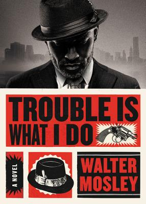 Click for more detail about Trouble Is What I Do by Walter Mosley