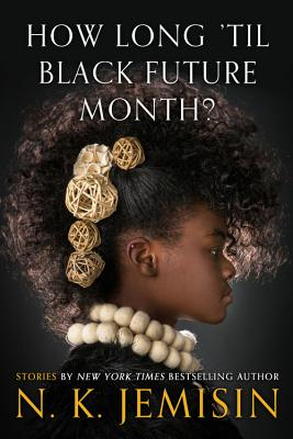 Click for more detail about How Long 'til Black Future Month?: Stories by N. K. Jemisin