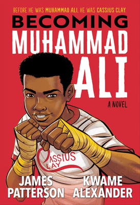 Click for more detail about Becoming Muhammad Ali by James Patterson and Kwame Alexander