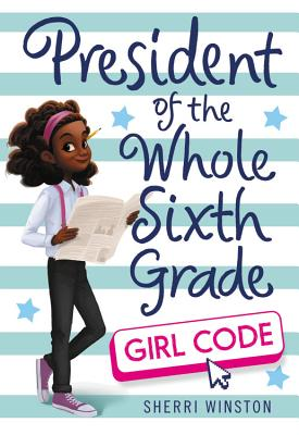 Click for more detail about President of the Whole Sixth Grade: Girl Code (President Series) by Sherri Winston