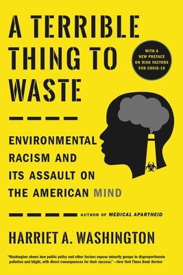 Click for more detail about A Terrible Thing to Waste: Environmental Racism and Its Assault on the American Mind by Harriet A. Washington