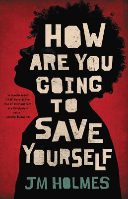 Click for more detail about How Are You Going to Save Yourself by J.M. Holmes