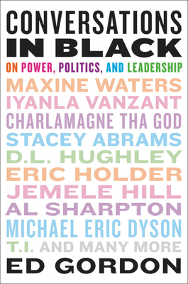 Click for more detail about Conversations in Black: On Power, Politics, and Leadership by Ed Gordon