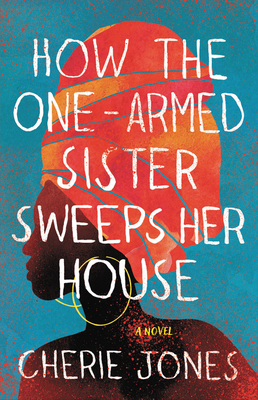 Click for more detail about How the One-Armed Sister Sweeps Her House by Cherie Jones