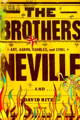 Click for more detail about The Brothers Neville by Art Neville, Aaron Neville, Charles Neville, Cyril Neville, and David Ritz
