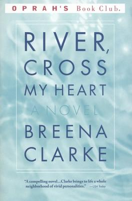 Click for more detail about River, Cross My Heart: A Novel by Breena Clarke
