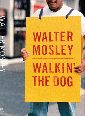 Click for more detail about Walkin' the Dog by Walter Mosley