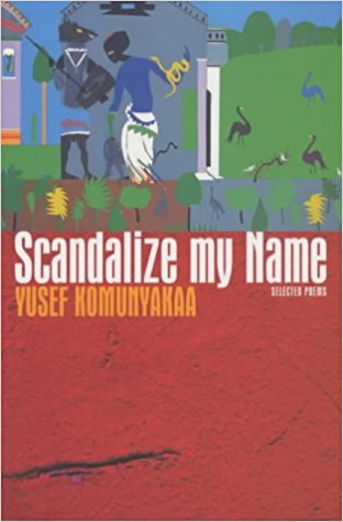 Book Cover Scandalize My Name: Selected Poems by Yusef Komunyakaa