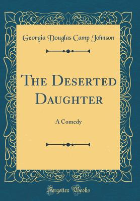 Click for more detail about The Deserted Daughter: A Comedy by Georgia Douglas Johnson