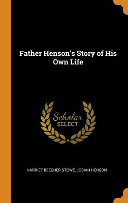 Click for more detail about Father Henson's Story of His Own Life by Harriet Beecher Stowe