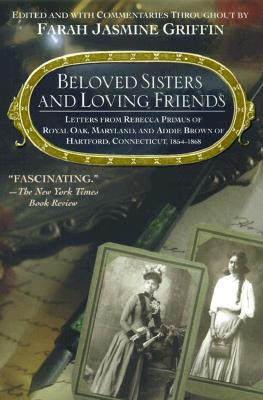 Click for more detail about Beloved Sisters And Loving Friends: Letters From Rebecca Primus Of Royal Oak, Maryland, And Addie Brown Of Hartford, Connecticut, 1854-1868 by Farah Jasmine Griffin