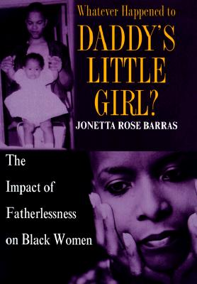 Click for more detail about Whatever Happened to Daddy's Little Girl?: The Impact of Fatherlessness on Black Women by Jonetta Rose Barras