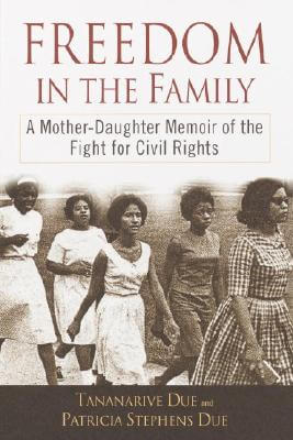 Click for more detail about Freedom in the Family: A Mother-Daughter Memoir of the Fight for Civil Rights by Tananarive Due