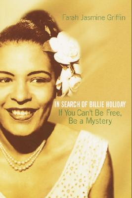 Click for more detail about If You Can't Be Free, Be A Mystery: In Search Of Billie Holiday by Farah Jasmine Griffin