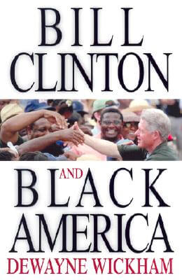 Click for more detail about Bill Clinton and Black America by Dewayne Wickham