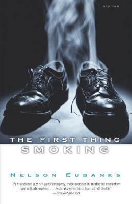 Click for more detail about The First Thing Smoking by Nelson Eubanks