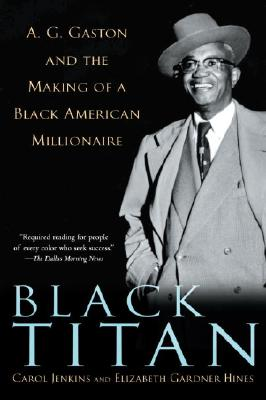 Click for a larger image of Black Titan: A.G. Gaston and the Making of a Black American Millionaire