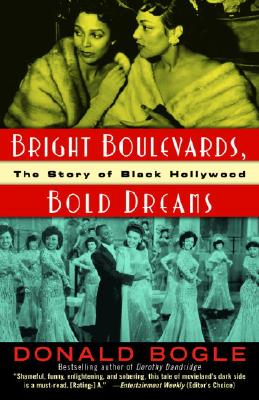 Click for more detail about Bright Boulevards, Bold Dreams: The Story of Black Hollywood by Donald Bogle