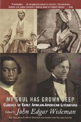Book Cover My Soul Has Grown Deep: Classics of Early African-American Literature by John Edgar Wideman