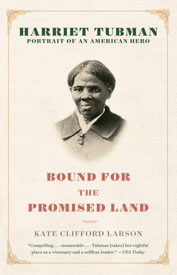 Click for more detail about Bound for the Promised Land: Harriet Tubman: Portrait of an American Hero by Kate Clifford Larson