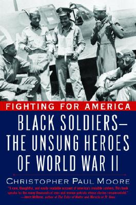 Click for more detail about Fighting for America: Black Soldiers-the Unsung Heroes of World War II by Christopher Moore