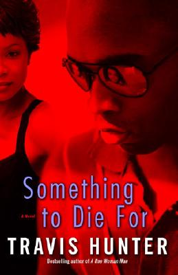 Click for more detail about Something to Die For: A Novel by Travis Hunter