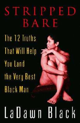 Click for a larger image of Stripped Bare: The 12 Truths That Will Help You Land the Very Best Black Man