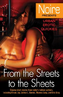 Click for a larger image of From the Streets to the Sheets: Urban Erotic Quickies (Noire: Urban Erotic Quickies)