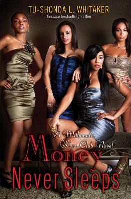 Click for more detail about Money Never Sleeps: A Millionaire Wives Club Novel (Millionaire Wives Club Novels) by Tu-Shonda L. Whitaker