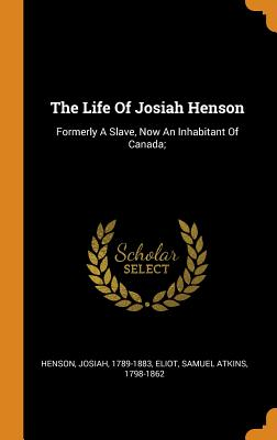 Click for more detail about The Life of Josiah Henson: Formerly a Slave, Now an Inhabitant of Canada; by Josiah Henson