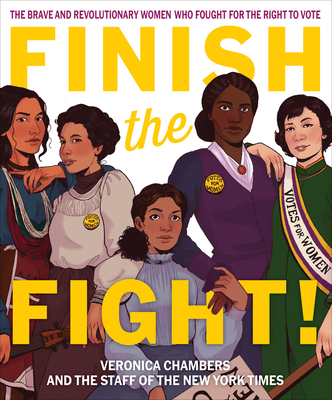 Book Cover Finish the Fight!: The Brave and Revolutionary Women Who Fought for the Right to Vote by Veronica Chambers
