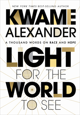 Click for more detail about Light for the World to See: A Thousand Words on Race and Hope by Kwame Alexander