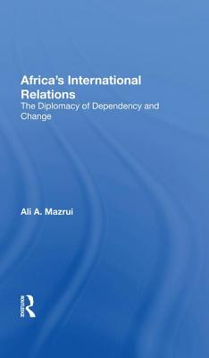 Click for more detail about Africa's International Relations: The Diplomacy of Dependency and Change by Ali Mazrui