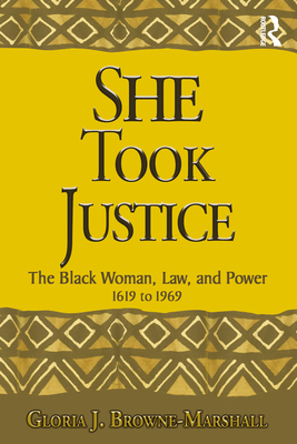 Click for more detail about She Took Justice: The Black Woman, Law, and Power - 1619 to 1969 by Gloria J. Browne-Marshall