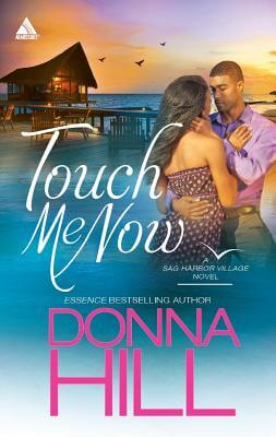 Click for more detail about Touch Me Now (Harlequin Kimani ArabesqueSag Harbor Vi) by Donna Hill