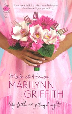 Click for more detail about Made Of Honor (Sassy Sistahood, Book 1) (Life, Faith & Getting It Right #9) (Steeple Hill Cafe) by Marilynn Griffith