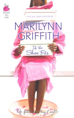 Click for more detail about If The Shoe Fits (Sassy Sistahood, Book 2) (Life, Faith & Getting It Right #18) (Steeple Hill Cafe) by Marilynn Griffith