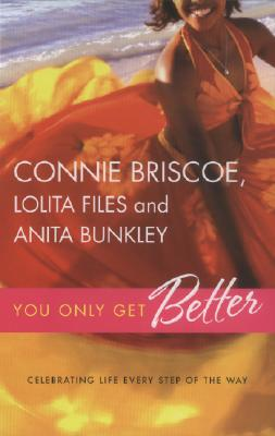 Click for more detail about You Only Get Better: Celebrating Life Every Step of the Way by Connie Briscoe, Lolita Files, and Anita Bunkley