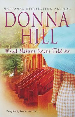 Click for more detail about What Mother Never Told Me by Donna Hill