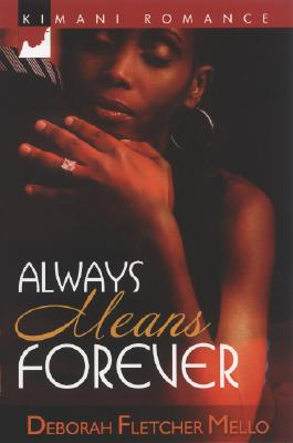 Click for more detail about Always Means Forever (Kimani Romance) by Deborah Fletcher Mello