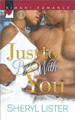 Click for more detail about Just to Be with You (Kimani Romance) by Sheryl Lister
