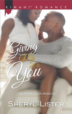 Click for more detail about Giving My All to You (The Grays of Los Angeles) by Sheryl Lister