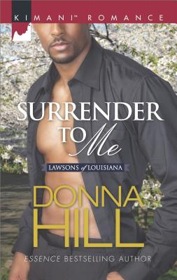Click for more detail about Surrender to Me (Kimani Romance) by Donna Hill